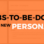 Jobs to be Done Is The New Personas?